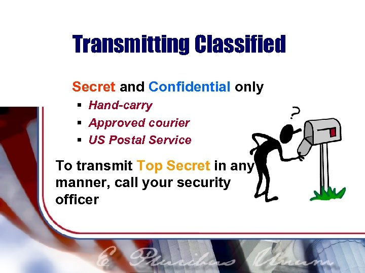 Transmitting Classified Secret and Confidential only § Hand-carry § Approved courier § US Postal