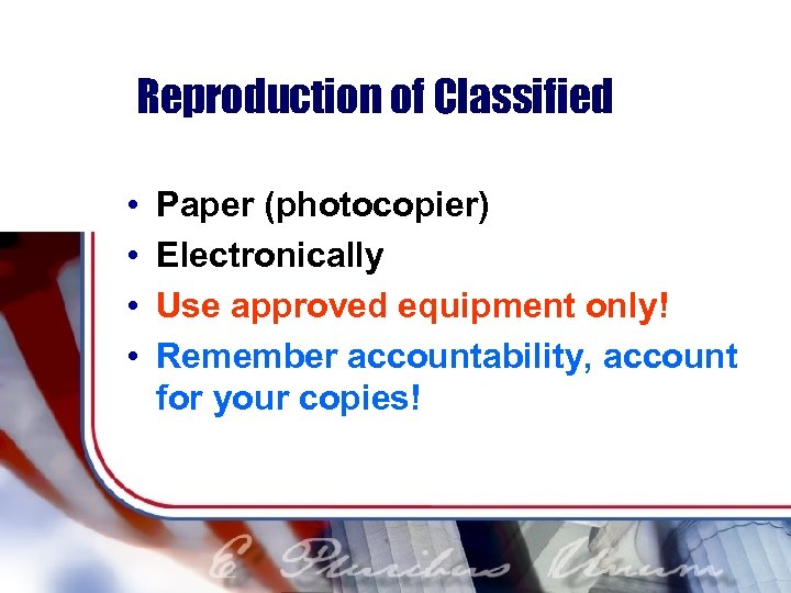 Reproduction of Classified • • Paper (photocopier) Electronically Use approved equipment only! Remember accountability,