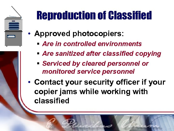 Reproduction of Classified • Approved photocopiers: § Are in controlled environments § Are sanitized