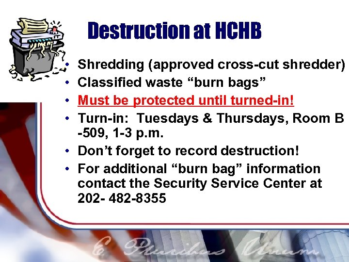 "Destruction at HCHB • • Shredding (approved cross-cut shredder) Classified waste ""burn bags"" Must"