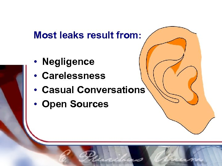 Most leaks result from: • • Negligence Carelessness Casual Conversations Open Sources