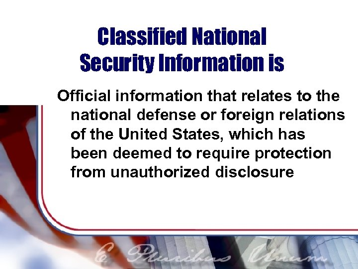 Classified National Security Information is Official information that relates to the national defense or