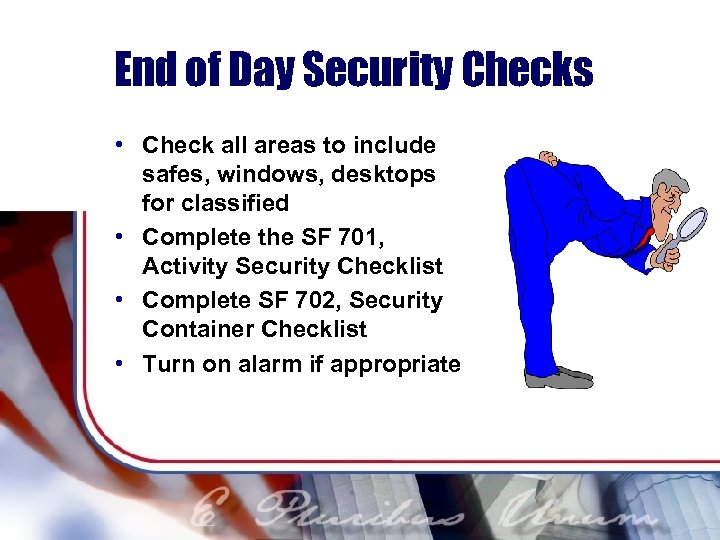 End of Day Security Checks • Check all areas to include safes, windows, desktops