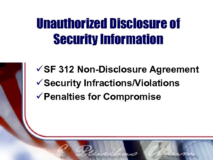 Unauthorized Disclosure of Security Information ü SF 312 Non-Disclosure Agreement ü Security Infractions/Violations ü