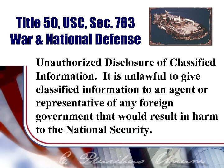 Title 50, USC, Sec. 783 War & National Defense Unauthorized Disclosure of Classified Information.