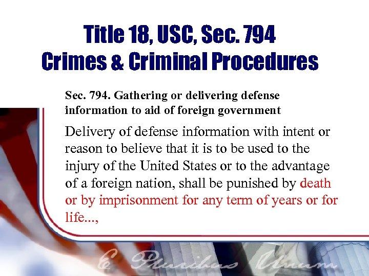 Title 18, USC, Sec. 794 Crimes & Criminal Procedures Sec. 794. Gathering or delivering