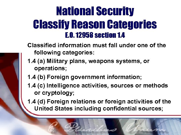 National Security Classify Reason Categories E. O. 12958 section 1. 4 Classified information must