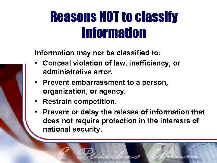 Reasons NOT to classify Information may not be classified to: • Conceal violation of