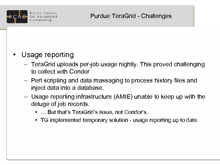 Purdue Tera. Grid - Challenges • Usage reporting – Tera. Grid uploads per-job usage