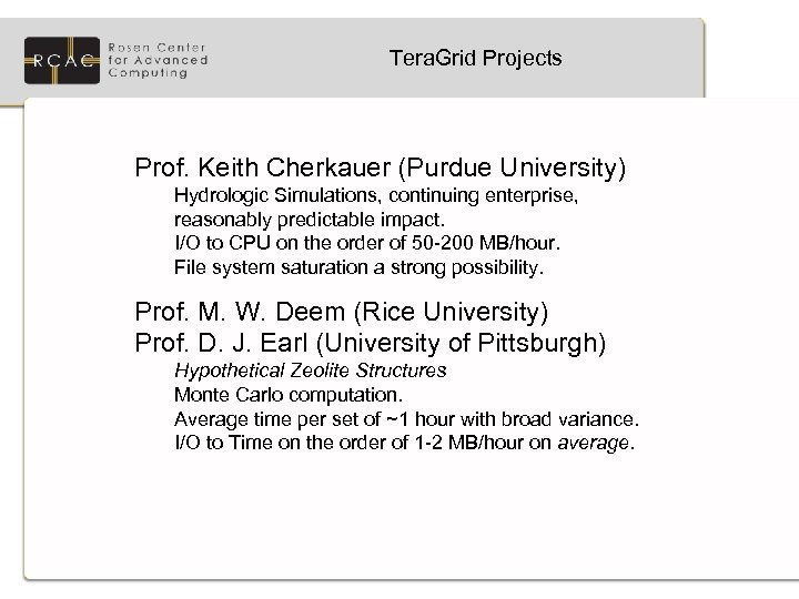 Tera. Grid Projects Prof. Keith Cherkauer (Purdue University) Hydrologic Simulations, continuing enterprise, reasonably predictable