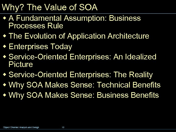Why? The Value of SOA w A Fundamental Assumption: Business Processes Rule w The
