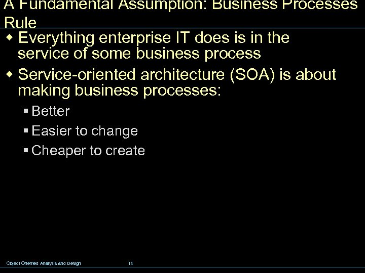 A Fundamental Assumption: Business Processes Rule w Everything enterprise IT does is in the