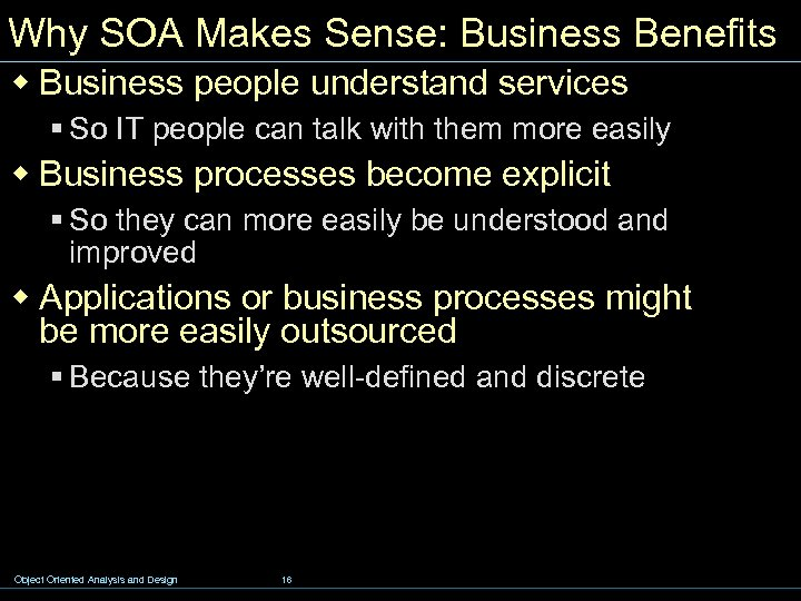 Why SOA Makes Sense: Business Benefits w Business people understand services § So IT