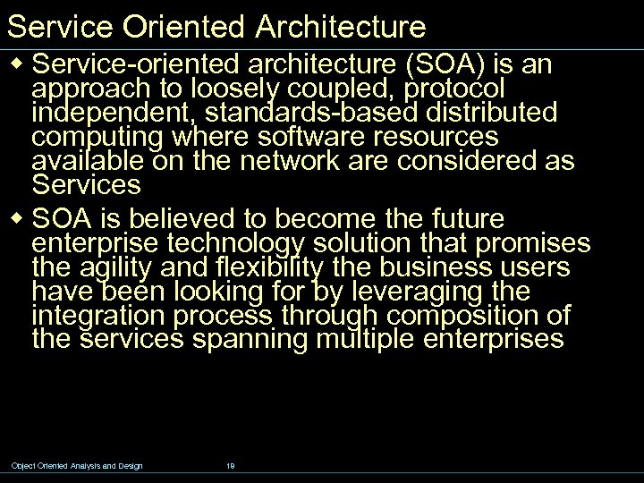 Service Oriented Architecture w Service-oriented architecture (SOA) is an approach to loosely coupled, protocol