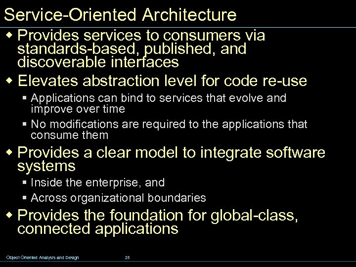 Service-Oriented Architecture w Provides services to consumers via standards-based, published, and discoverable interfaces w