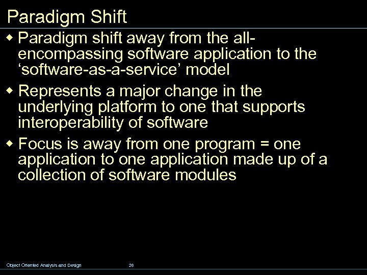Paradigm Shift w Paradigm shift away from the allencompassing software application to the 'software-as-a-service'