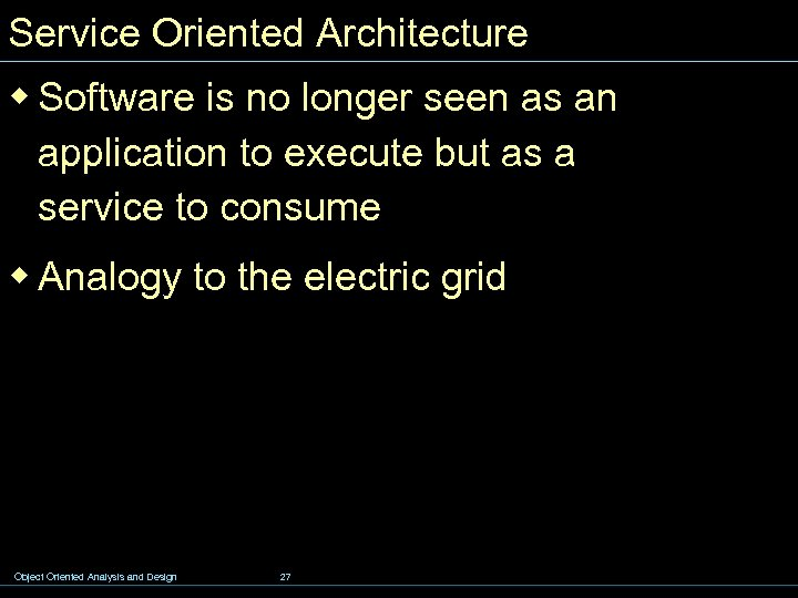 Service Oriented Architecture w Software is no longer seen as an application to execute