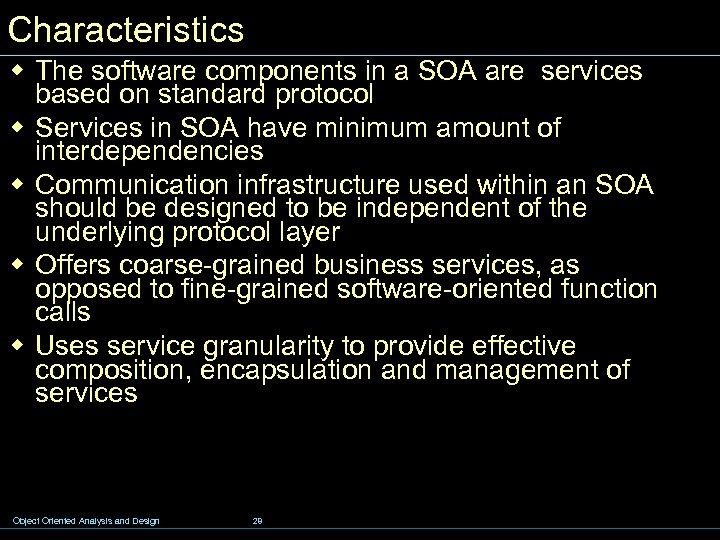 Characteristics w The software components in a SOA are services based on standard protocol