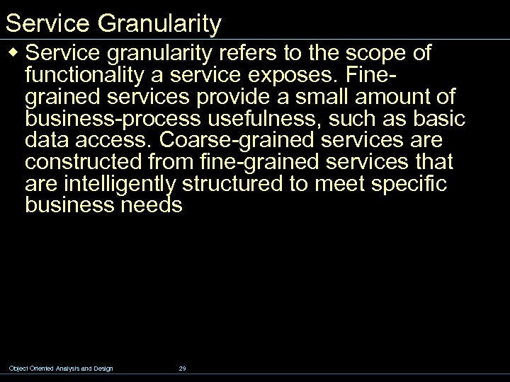 Service Granularity w Service granularity refers to the scope of functionality a service exposes.