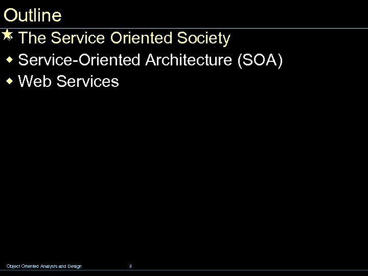Outline w The Service Oriented Society w Service-Oriented Architecture (SOA) w Web Services Object