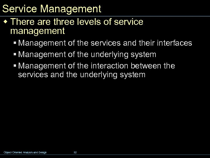 Service Management w There are three levels of service management § Management of the
