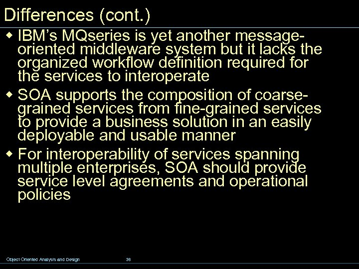 Differences (cont. ) w IBM's MQseries is yet another messageoriented middleware system but it