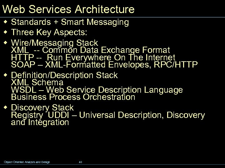 Web Services Architecture w Standards + Smart Messaging w Three Key Aspects: w Wire/Messaging