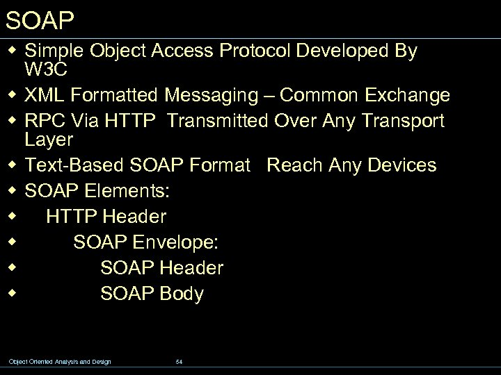 SOAP w Simple Object Access Protocol Developed By W 3 C w XML Formatted