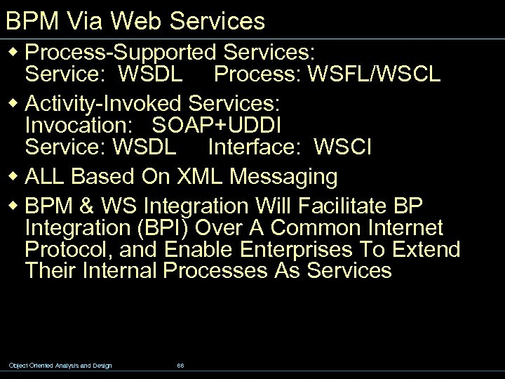 BPM Via Web Services w Process-Supported Services: Service: WSDL Process: WSFL/WSCL w Activity-Invoked Services: