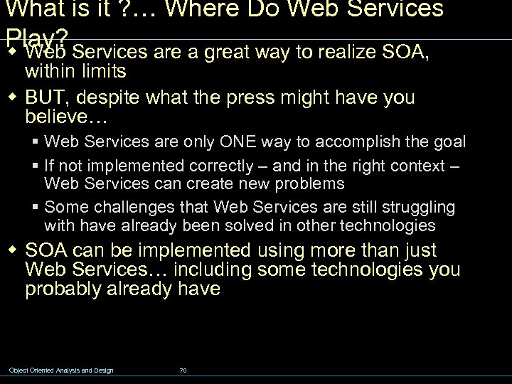What is it ? … Where Do Web Services Play? Services are a great