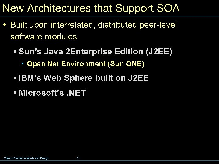 New Architectures that Support SOA w Built upon interrelated, distributed peer-level software modules §