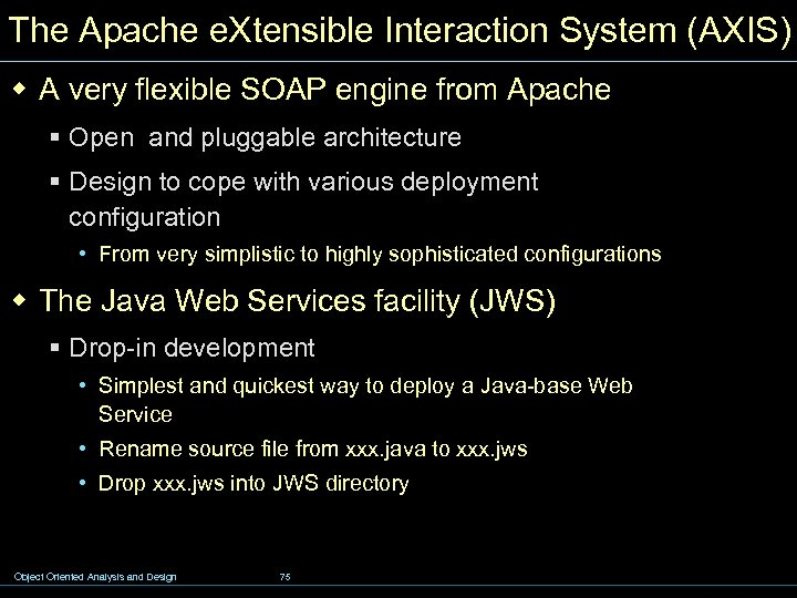 The Apache e. Xtensible Interaction System (AXIS) w A very flexible SOAP engine from