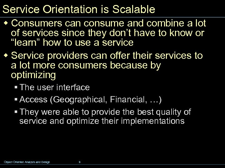 Service Orientation is Scalable w Consumers can consume and combine a lot of services