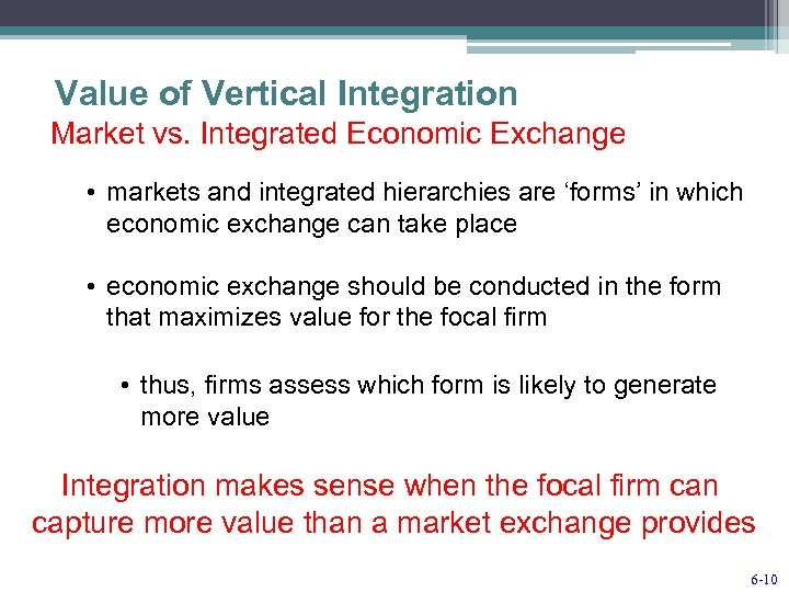 Value of Vertical Integration Market vs. Integrated Economic Exchange • markets and integrated hierarchies
