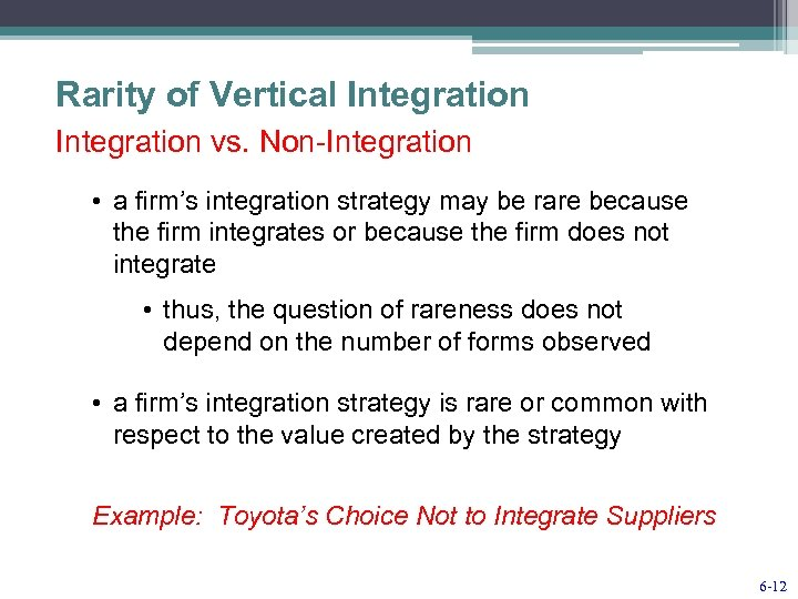 Rarity of Vertical Integration vs. Non-Integration • a firm's integration strategy may be rare