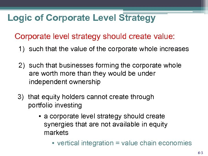 Logic of Corporate Level Strategy Corporate level strategy should create value: 1) such that