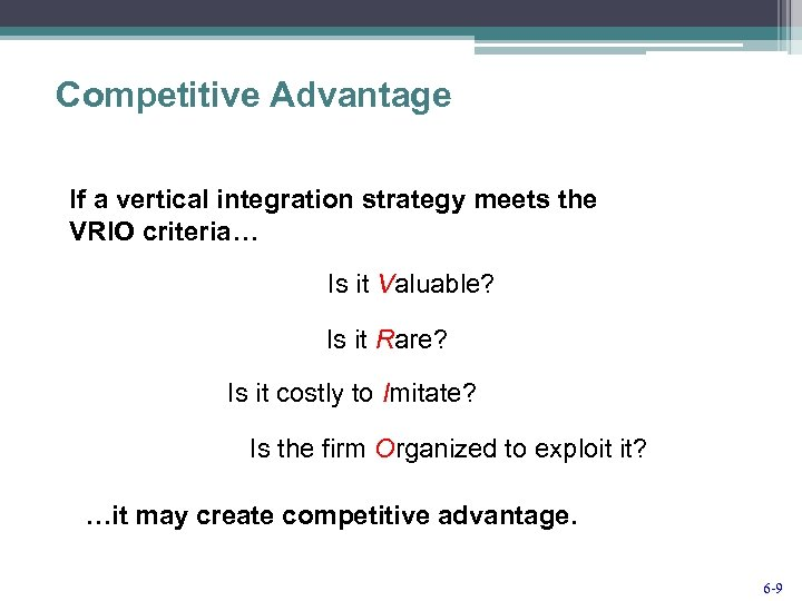 Competitive Advantage If a vertical integration strategy meets the VRIO criteria… Is it Valuable?