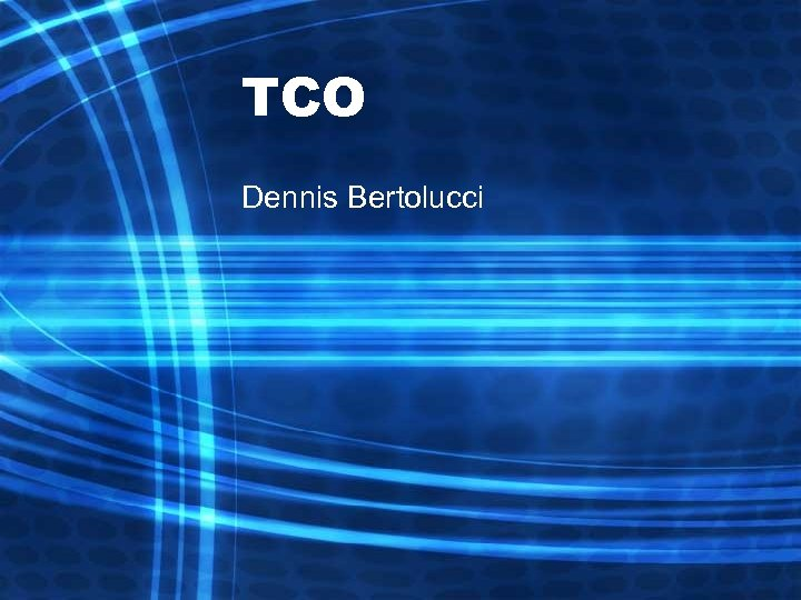 TCO Dennis Bertolucci