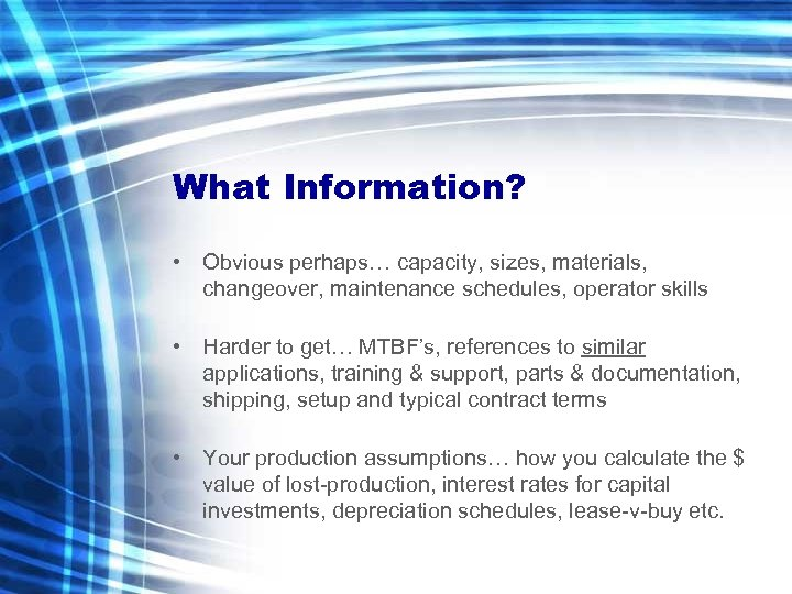 What Information? • Obvious perhaps… capacity, sizes, materials, changeover, maintenance schedules, operator skills •