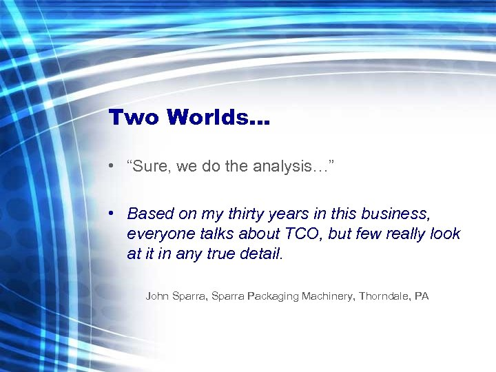 """Two Worlds… • """"Sure, we do the analysis…"""" • Based on my thirty years"""