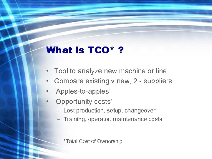 What is TCO* ? • • Tool to analyze new machine or line Compare