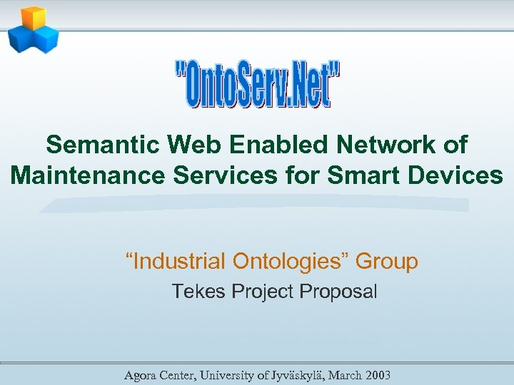 "Semantic Web Enabled Network of Maintenance Services for Smart Devices ""Industrial Ontologies"" Group Tekes"