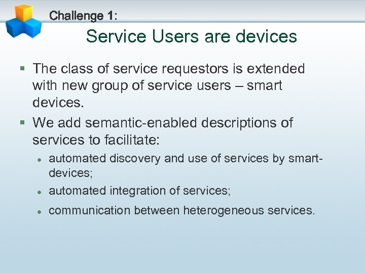 Challenge 1: Service Users are devices § The class of service requestors is extended