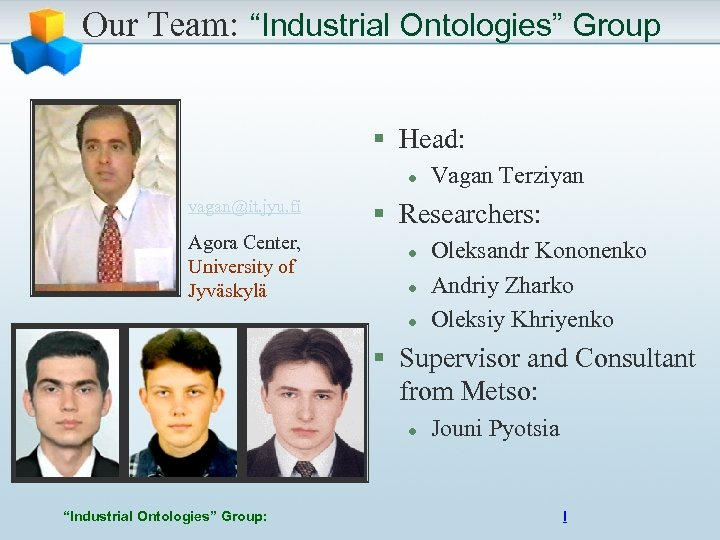 "Our Team: ""Industrial Ontologies"" Group § Head: l vagan@it. jyu. fi Agora Center, University"