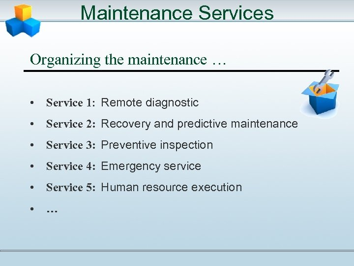 Maintenance Services Organizing the maintenance … • Service 1: Remote diagnostic • Service 2: