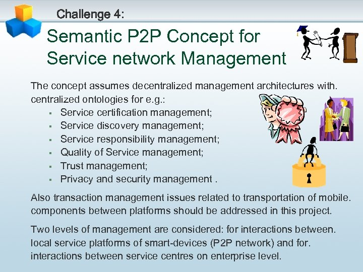Challenge 4: Semantic P 2 P Concept for Service network Management The concept assumes
