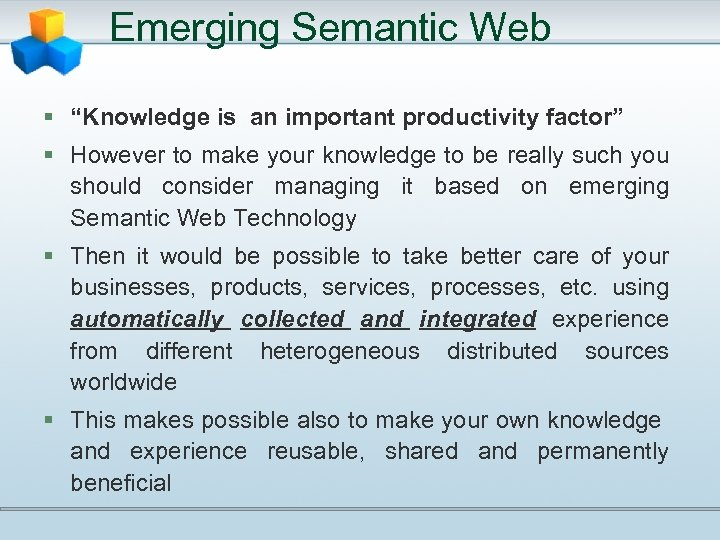 "Emerging Semantic Web § ""Knowledge is an important productivity factor"" § However to make"
