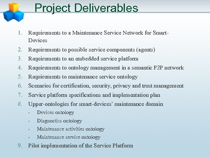 Project Deliverables 1. Requirements to a Maintenance Service Network for Smart. Devices 2. Requirements