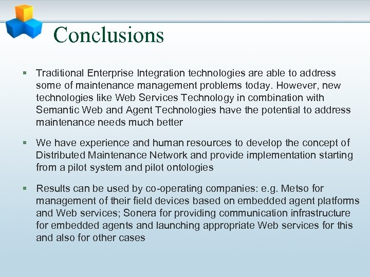 Conclusions § Traditional Enterprise Integration technologies are able to address some of maintenance management