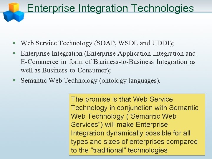 Enterprise Integration Technologies § Web Service Technology (SOAP, WSDL and UDDI); § Enterprise Integration